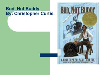 Bud, Not Buddy By: Christopher Curtis