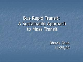 Bus Rapid Transit:  A Sustainable Approach  to Mass Transit