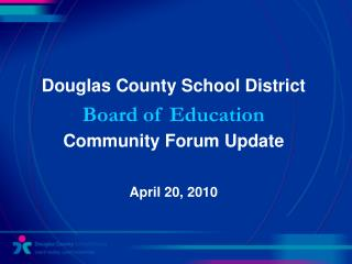 Douglas County School District Board of Education Community Forum Update April 20, 2010