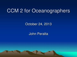 CCM 2 for Oceanographers