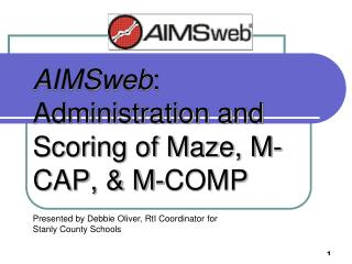 AIMSweb :  Administration and Scoring of Maze, M-CAP, & M-COMP