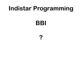 Indistar Programming BBI ?