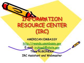 INFORMATION RESOURCE CENTER IRC