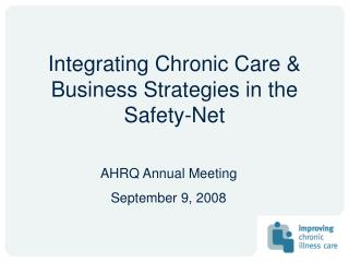 Integrating Chronic Care & Business Strategies in the Safety-Net