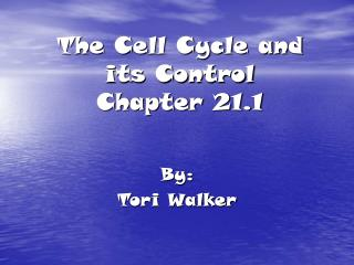 The Cell Cycle and its Control Chapter 21.1