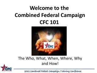 Welcome to the   Combined Federal Campaign  CFC 101