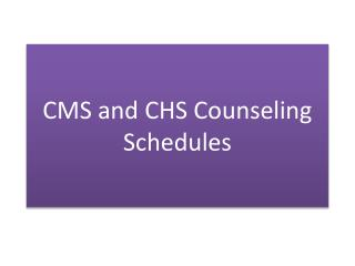CMS and CHS Counseling Schedules
