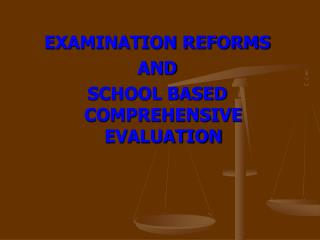 EXAMINATION REFORMS AND SCHOOL BASED COMPREHENSIVE EVALUATION