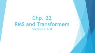 Chp. 22  RMS and Transformers Sections C & D