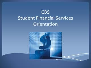 CBS Student Financial Services Orientation