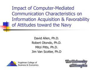 David Allen, Ph.D. Robert Otondo, Ph.D. Mitzi Pitts, Ph.D. Jim Van Scotter, Ph.D