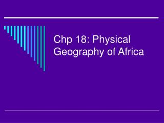 Chp 18: Physical Geography of Africa