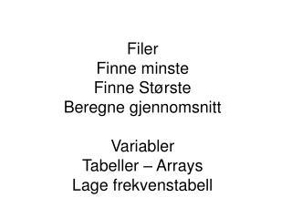 Filer Finne minste Finne St rste Beregne gjennomsnitt  Variabler Tabeller   Arrays Lage frekvenstabell