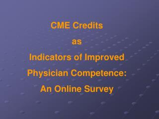CME Credits  as  Indicators of Improved  Physician Competence:   An Online Survey