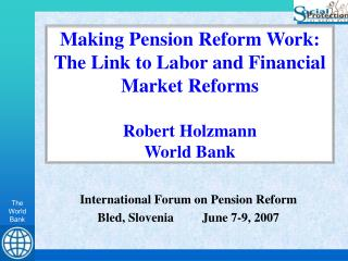 International Forum on Pension Reform Bled, Slovenia	June 7-9, 2007