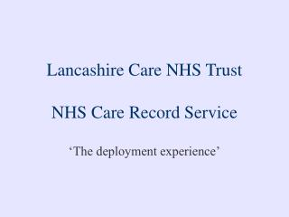 Lancashire Care NHS Trust  NHS Care Record Service