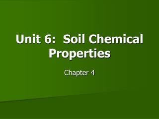 Unit 6:  Soil Chemical Properties