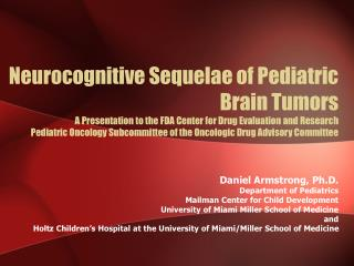 Neurocognitive Sequelae of Pediatric Brain Tumors A Presentation to the FDA Center for Drug Evaluation and Research Pedi