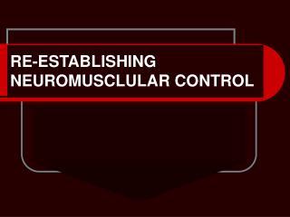 RE-ESTABLISHING NEUROMUSCLULAR CONTROL