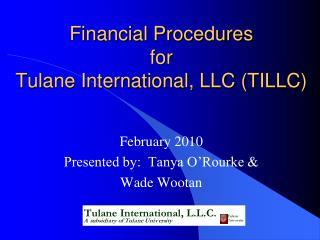 Financial Procedures for  Tulane International, LLC TILLC