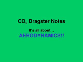CO 2  Dragster Notes