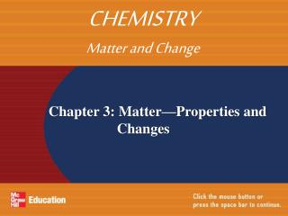 Chapter 3: Matter�Properties and 			   Changes