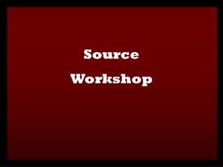 Source  Workshop