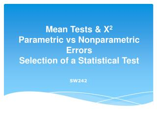 Mean Tests & X 2 Parametric vs Nonparametric Errors Selection of a Statistical Test