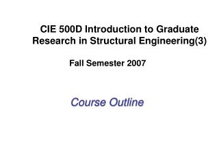 CIE 500D Introduction to Graduate Research in Structural Engineering(3)
