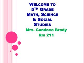 Welcome to 5 th  Grade Math, Science & Social Studies