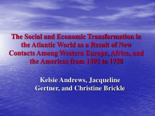 The Social and Economic Transformation in the Atlantic World as a Result of New Contacts Among Western Europe, Africa, a
