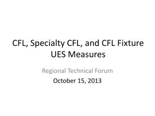 CFL, Specialty CFL, and CFL Fixture UES Measures
