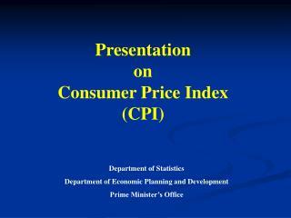 Presentation  on  Consumer Price Index   (CPI)