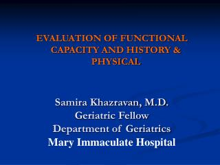 Samira Khazravan, M.D. Geriatric Fellow Department of Geriatrics Mary Immaculate Hospital