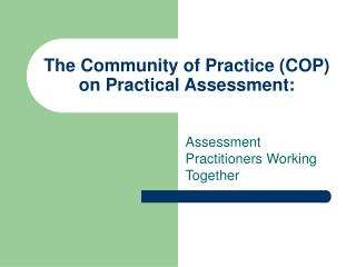 The Community of Practice (COP) on Practical Assessment: