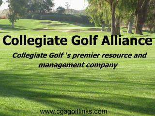 Collegiate Golf Alliance Collegiate Golf 's premier resource and management company