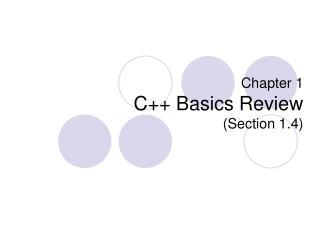 Chapter 1 C++ Basics Review (Section 1.4)