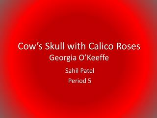 Cow's Skull with Calico Roses Georgia O'Keeffe