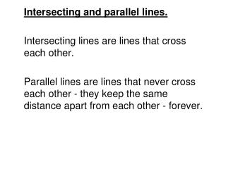 Intersecting and parallel lines. 	Intersecting lines are lines that cross each other.