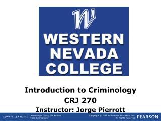 Introduction to Criminology CRJ 270 Instructor: Jorge Pierrott