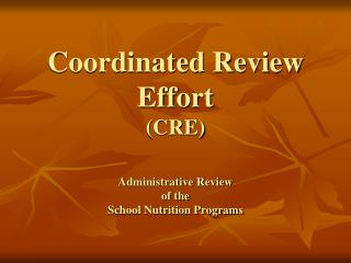 Coordinated Review Effort (CRE) Administrative Review of the  School Nutrition Programs