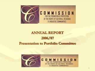 ANNUAL REPORT 2006/07 Presentation to Portfolio Committee