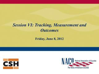 Session VI: Tracking, Measurement and Outcomes Friday, June 8, 2012