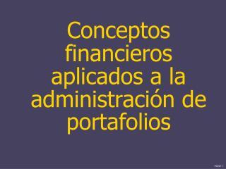 Conceptos financieros aplicados a la administraci n de portafolios