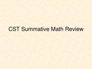 CST Summative Math Review