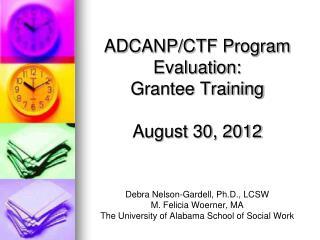 ADCANP/CTF Program Evaluation: Grantee Training August 30, 2012