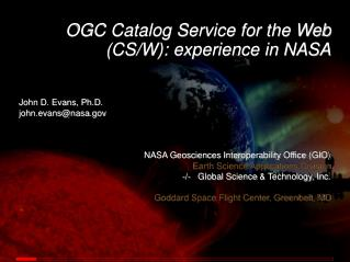 OGC Catalog Service for the Web (CS/W): experience in NASA John D. Evans, Ph.D.
