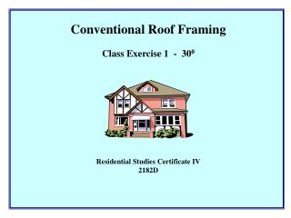 Conventional Roof Framing Class Exercise 1  -  30 0 Residential Studies Certificate IV 2182D
