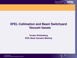 XFEL Collimation and Beam Switchyard Vacuum Issues Torsten Wohlenberg XFEL Beam Dynamic Meeting