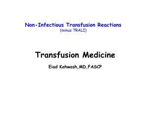 Transfusion Medicine Eiad Kahwash,MD,FASCP